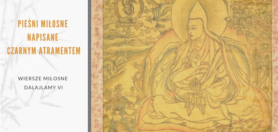Pieśni miłosne napisane czarnym atramentem. Wiersze miłosne Dalajlamy VI