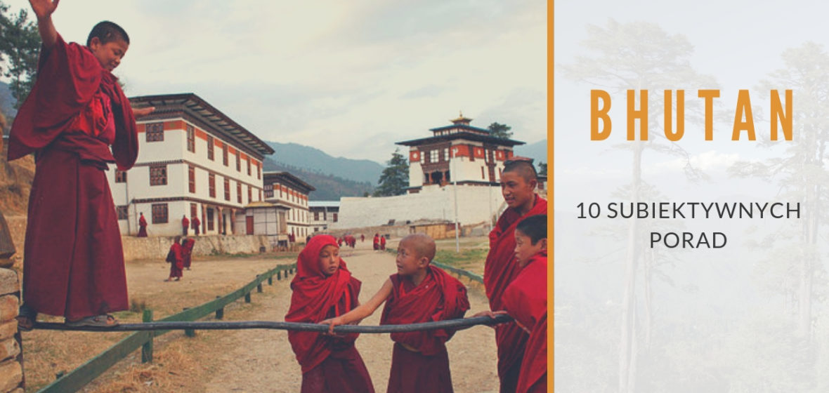 10 /subiektywnych/ porad dla wybierających się do Bhutanu