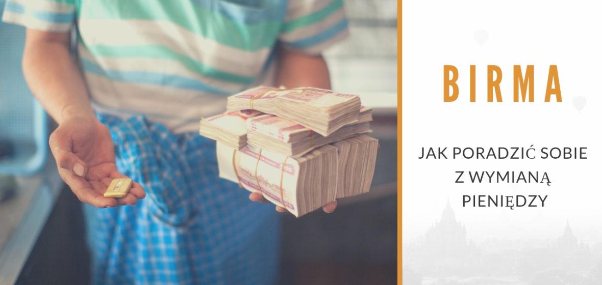 Birma. Jak poradzić sobie z wymianą pieniędzy?