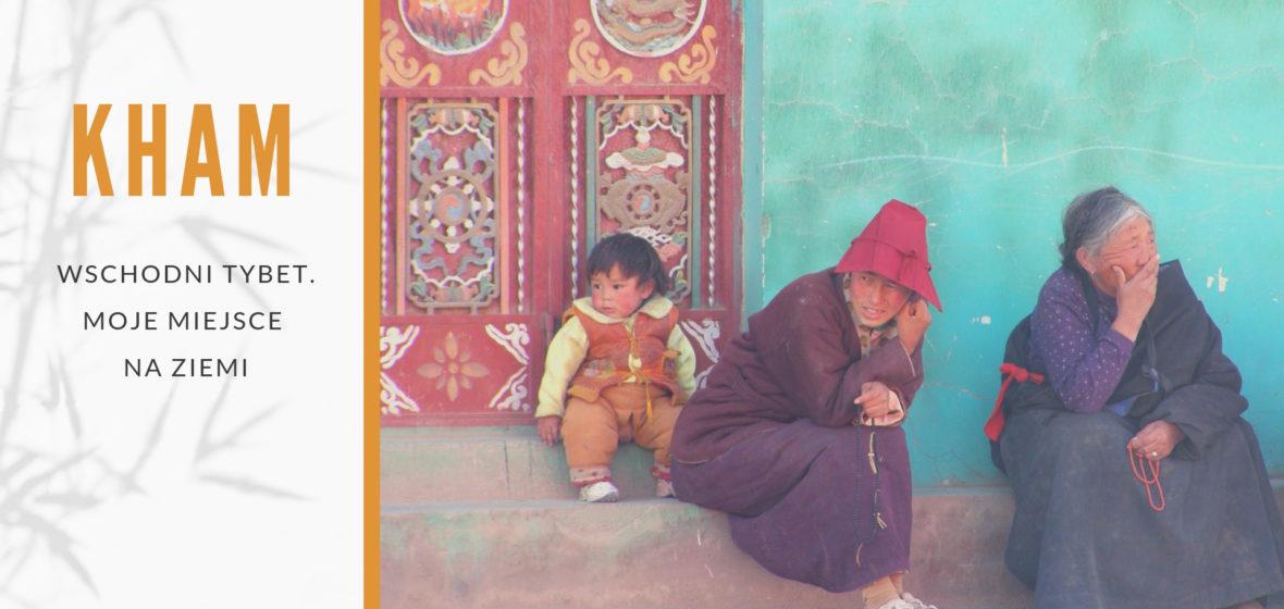 Wschodni Tybet (Kham). Moje miejsce na ziemi