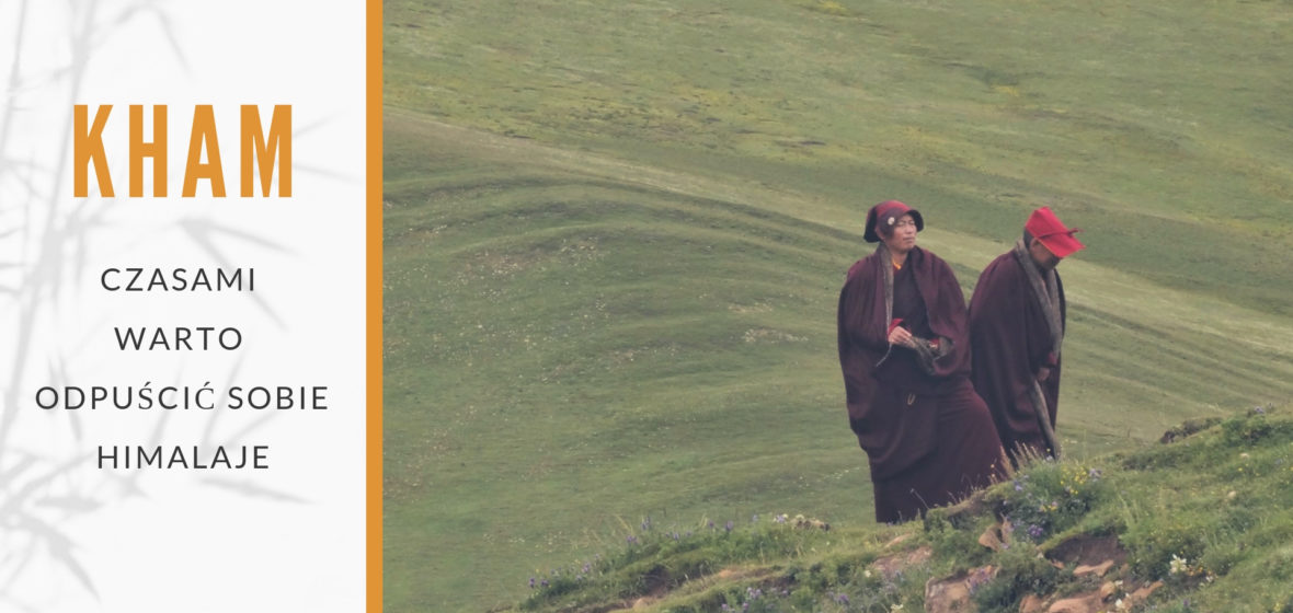 Kham, czyli Tybet na własną rękę. Czasami warto odpuścić sobie Himalaje