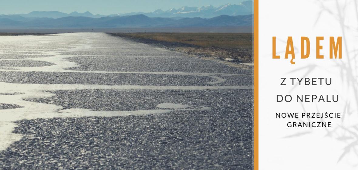 Podróż lądem z Tybetu do Nepalu przez nowe przejście graniczne
