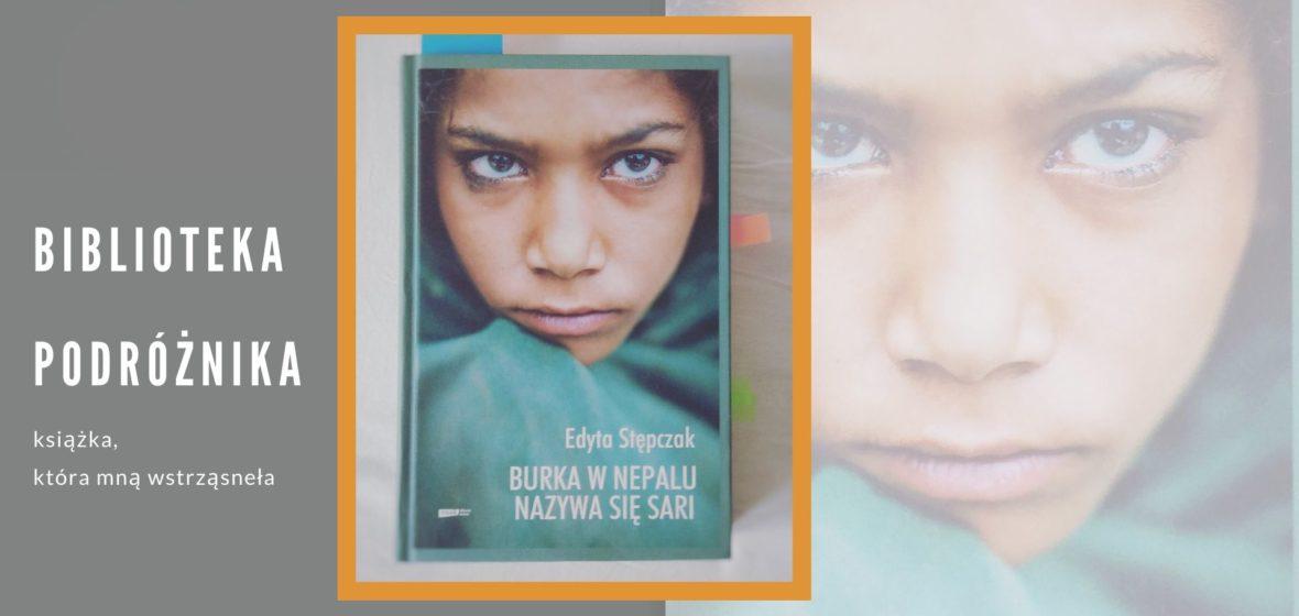 Biblioteka podróżnika – Edyta Stępczak. Burka w Nepalu nazywa się sari