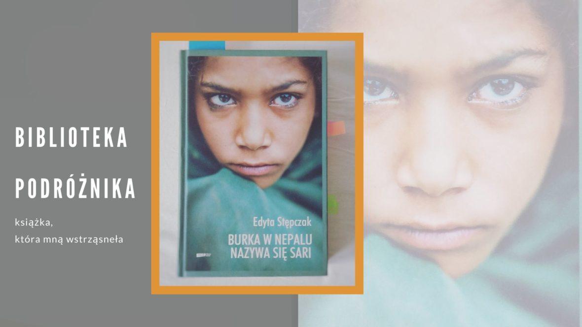 Biblioteka podróżnika - Edyta Stępczak. Burka w Nepalu nazywa się sari. Recenzja
